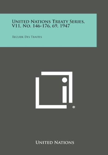 United Nations Treaty Series, V11, No. 146-176, 69, 1947: Recueil Des Traites