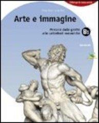Arte e immagine. Volume B1: Percorsi dalle grotte alle cattedrali romaniche. Per la Scuola media