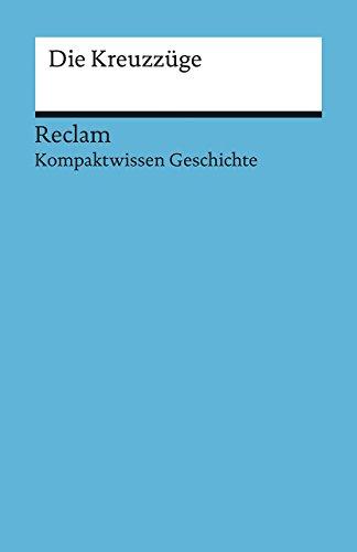 Kompaktwissen Geschichte. Die Kreuzzüge (Reclams Universal-Bibliothek)