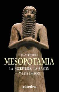 Mesopotamia: La escritura, la razón y los dioses (Historia. Serie Menor) por Jean Bottéro