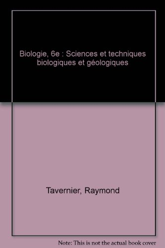 Biologie, 6e : Sciences et techniques biologiques et géologiques