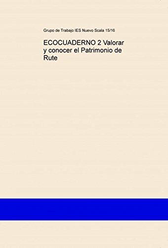 ECOCUADERNO 2 Valorar y conocer el Patrimonio de Rute. Econotebook 2: to value and to know the heritage of Rute