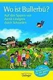 Wo ist Bullerbü? Auf den Spuren von Astrid Lindgren durch Schweden: Ein Reiseführer für die ganze Familie