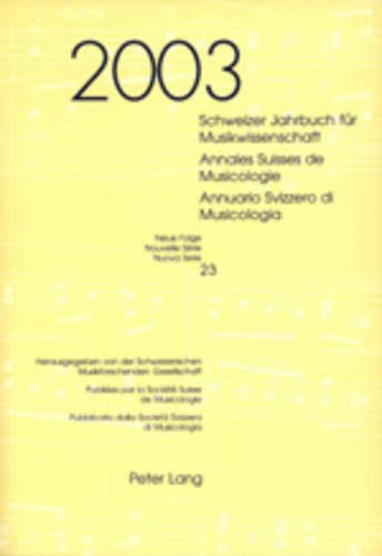 Schweizer Jahrbuch für Musikwissenschaft- Annales Suisses de Musicologie- Annuario Svizzero di Musicologia: Neue Folge / Nouvelle Série / Nuova Serie- 23 (2003)