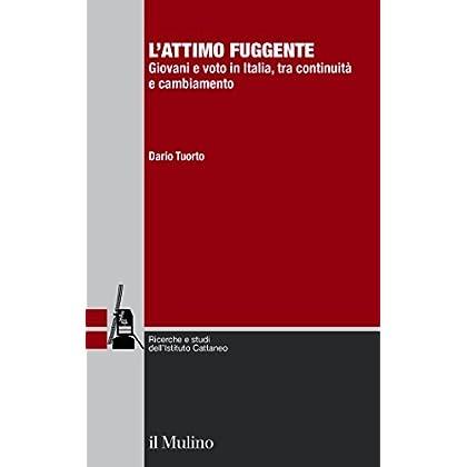 L'attimo Fuggente: Giovani E Voto In Italia, Tra Continuità E Cambiamento (Ricerche E Studi Dell'istituto C. Cattaneo)