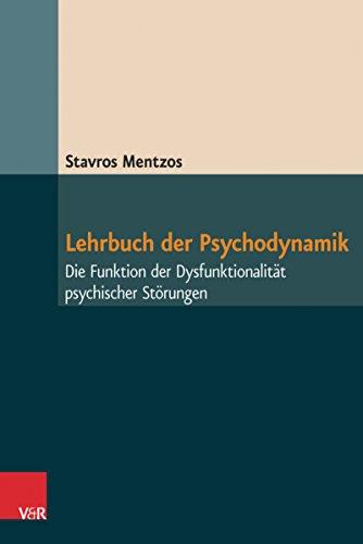 Lehrbuch der Psychodynamik: Die Funktion der Dysfunktionalität psychischer Störungen