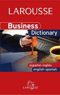 Business Dictionary English-Spanish / Español-Inglés (Larousse - Lengua Inglesa - Diccionarios Especializados) por Aa.Vv.
