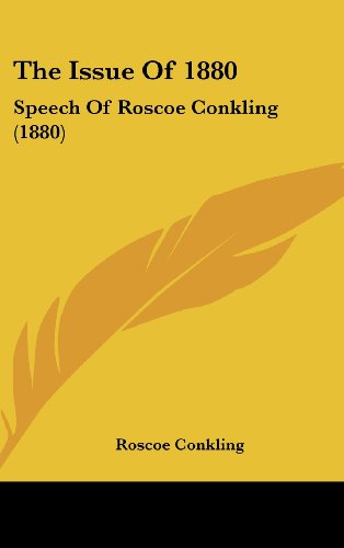 The Issue Of 1880: Speech Of Roscoe Conkling (1880)