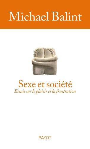 Sexe et société Essais sur le plaisirs et la frustration
