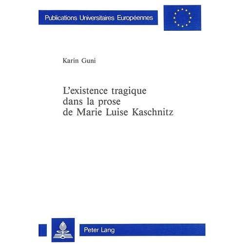 Lexistence tragique dans la prose de Marie Luise Kaschnitz (Publications universitaires européennes. Ser. 1. Langue et littérature allemandes)