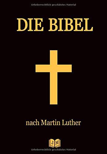 DIE BIBEL: Das Alte Testament und Das Neue Testament nach der Übersetzung von Martin Luther | Die Luther Bibel | Die Heilige Schrift | Vollständige Gesamtausgabe