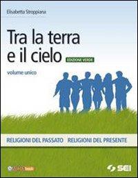 Tra la terra e il cielo. Volume unico. Ediz. verde. Per la Scuola media. Con DVD-ROM. Con espansione online