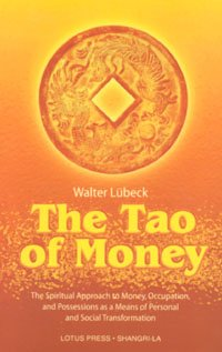 The Tao of Money: The Spiritual Approach to Money, Occupation and Possessions as a Means of Personal and Social Transformation