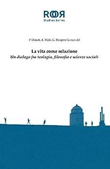 La vita come relazione: Un dialogo fra teologia, filosofia e scienze sociali di [Malo, Antonio, Maspero, Giulio, Donati, Pierpaolo]