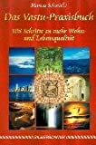Das Vastu-Praxisbuch. 108 Schritte zu mehr Wohn- und Lebensqualität - Markus Schmieke