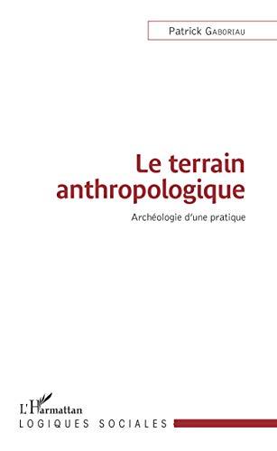Le terrain anthropologique: Archéologie d'une pratique