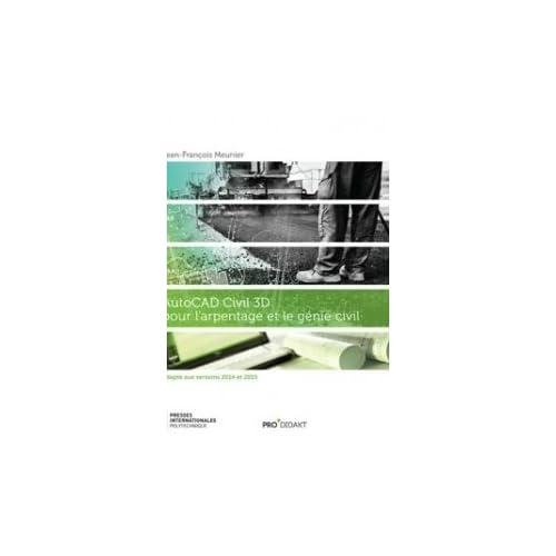 Autocad civil 3D pour l'arpentage et le génie civil : Adapté aux versions 2014 et 2015