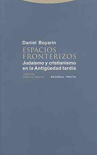 Espacios Fronterizos. Judaísmo Y Cristianismo En La Antigüedad Tardía (Estructuras y Procesos. Religión) por Daniel Boyarin