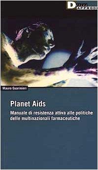 Planet Aids. Manuale di resistenza attiva alle politiche delle multinazionali farmaceutiche di Mauro Guarinieri