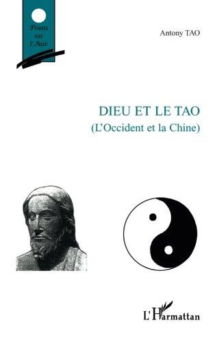 Dieu et le Tao : L'Occident et la Chine par Antony Tao