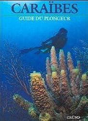 LES CARAIBES. Guide du plongeur
