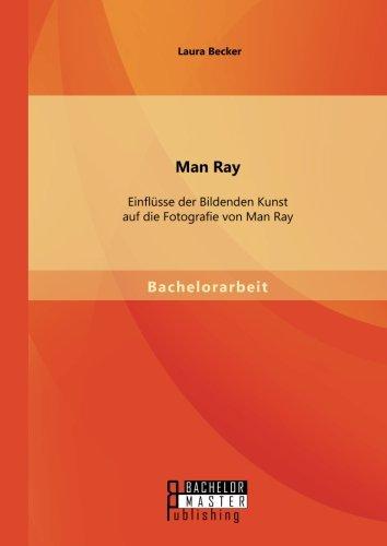 Man Ray: Einflüsse der Bildenden Kunst auf die Fotografie von Man Ray Buch-Cover