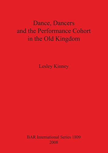 Dance, Dancers and the Performance Cohort in the Old Kingdom (BAR International Series)