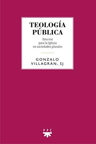 Teología pública : una voz para la Iglesia en sociedades plurales