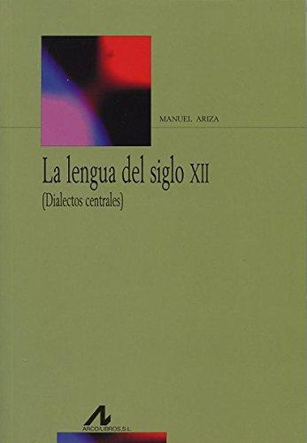 La lengua del siglo XII: (Dialectos centrales) (Bibliotheca Philologica) por Manuel Ariza Viguera