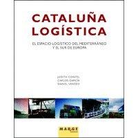 Cataluña logística : el espacio logístico del Mediterráneo y el sur de Europa por Judith Contel Amaro, Carlos García Velasco, Daniel Venteo i Meléndrez