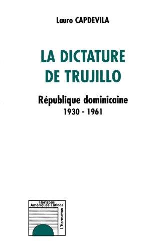 La Dictature de Trujillo: République dominicaine 1930-1961 par Lauro Capdevila