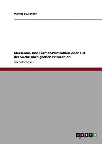 Mersenne- und Fermat-Primzahlen oder auf der Suche nach großen Primzahlen