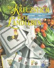 Das Kreuzstich-Buch Landleben. Die schönsten Motive im Landhausstil