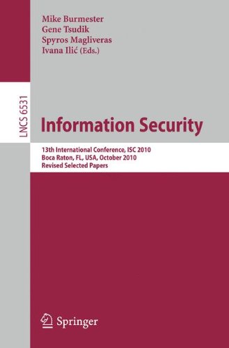 Information Security: 13th International Conference, ISC 2010, Boca Raton, FL, USA, October 25-28, 2010, Revised Selected Papers (Lecture Notes in Computer Science, Band 6531)