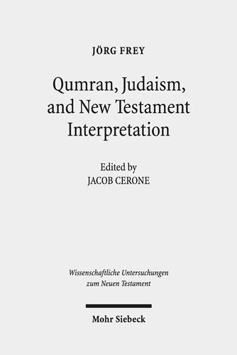 Qumran, Early Judaism, and New Testament Interpretation: Kleine Schriften III (Wissenschaftliche Untersuchungen zum Neuen Testament, Band 424)