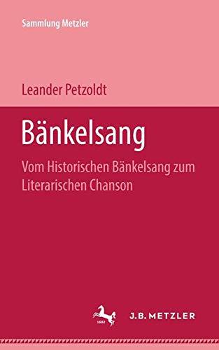 Bänkelsang: Vom historischen Bänkelsang zum literarischen Chanson (Sammlung Metzler)