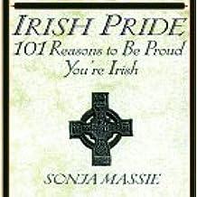 Irish Pride: 101 Reasons to Be Proud You're Irish
