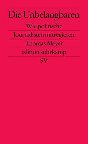 Die Unbelangbaren: Wie politische Journalisten mitregieren (edition suhrkamp)