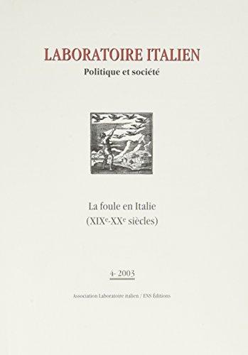 Laboratoire Italien - Politique et Societe - la Foule en Italie (XIXe-XXe siecles) 4/2003