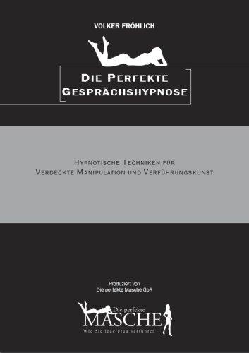 die-perfekte-masche-die-perfekte-gesprchshypnose-hypnose-techniken-fr-verfhrer-livre-en-allemand
