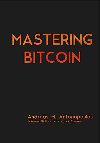 Mastering Bitcoin - Traduzione italiana: Una guida completa al mondo di bitcoin e della blockchain (Italian Edition)