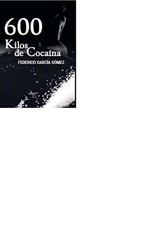 600 KILOS DE COCAINA (Spanish Edition)