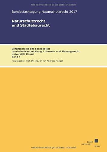 Naturschutzrecht und Städtebaurecht: Bundesfachtagung Naturschutzrecht 2017 (Schriftenreihe des Fachgebietes Landschaftsentwicklung/ Umwelt- und Planungsrecht)