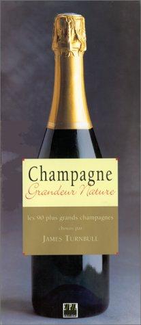 Champagne : Grandeur nature, les 90 plus grands champagnes par James Turnbull