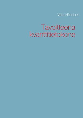 Tavoitteena kvanttitietokone (Finnish Edition)