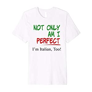 78db97873 Not Only Am I Perfect I'm Italian Too T-Shirt – www.bccars.co.uk