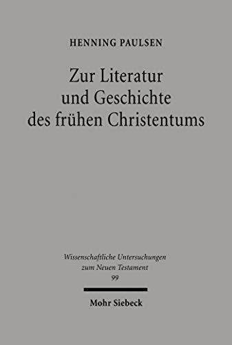 Zur Literatur und Geschichte des frühen Christentums: Gesammelte Aufsätze (Wissenschaftliche Untersuchungen zum Neuen Testament 99)