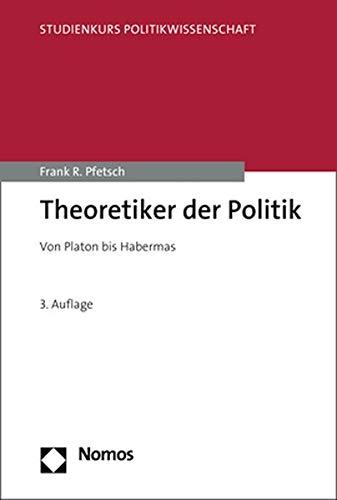 Theoretiker der Politik: Von Platon bis Habermas (Studienkurs Politikwissenschaft)