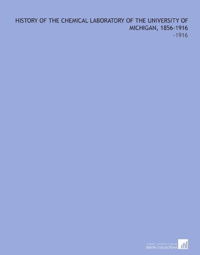 History of the Chemical Laboratory of the University of Michigan, 1856-1916: -1916 por Edward De Mille Campbell
