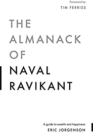 The Almanack of Naval Ravikant: A Guide to Wealth and Happiness